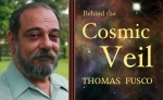 Thomas Fusco…Behind the Cosmic Veil